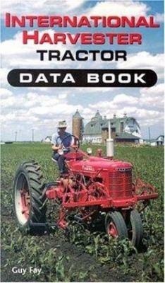 International Harvestor Tractor Data Book - Guy Fay