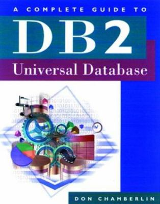 A Complete Guide to DB2 Universal Database - Donald Chamberlin