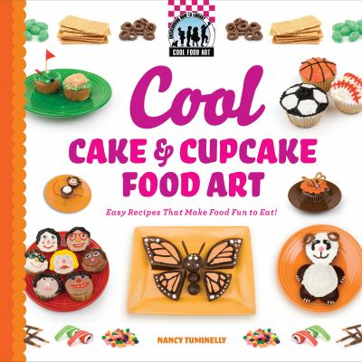 Full cool food art book series by nancy tuminelly cool cake cupcake food art easy recipes that make food fun to eat forumfinder Images