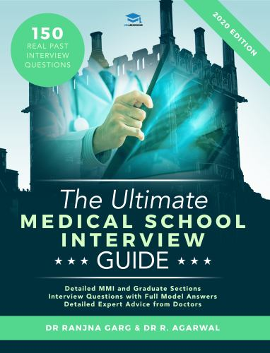 the ultimate medical school interview guide over 150 commonly asked interview questions fully worked explanations detailed multiple mini interviews