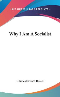 Why I Am a Socialist - Charles Edward Russell