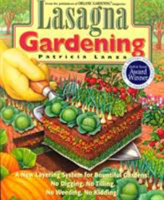 Paperback Lasagna Gardening : A New Layering System for Bountiful Gardens: No Digging, No Tilling, No Weeding, No Kidding! Book