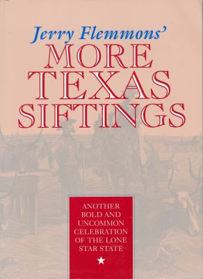 Jerry Flemmons' More Texas Siftings : Another Bold and Uncommon Celebration of the Lone Star State - Jerry Flemmons