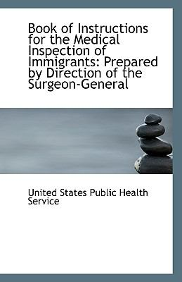 Paperback Book of Instructions for the Medical Inspection of Immigrants : Prepared by Direction of the Surgeon- Book