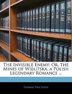 Paperback The Invisible Enemy : Or, the Mines of Wielitska. a Polish Legendary Romance ... Book