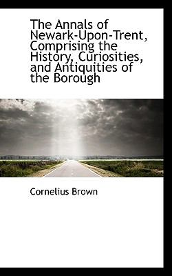 Paperback The Annals of Newark-upon-Trent, Comprising the History, Curiosities, and Antiquities of the Borough Book