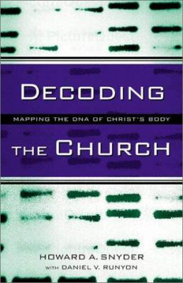 Decoding the Church : Mapping the DNA of Christ's Body - Howard A. Snyder; Daniel V. Runyon