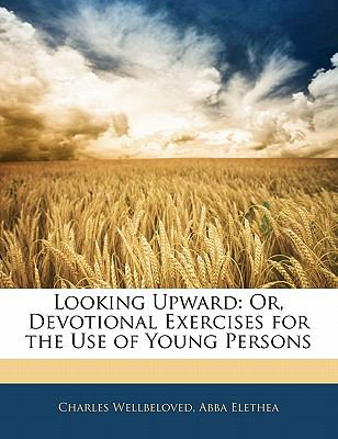 Paperback Looking Upward : Or, Devotional Exercises for the Use of Young Persons Book