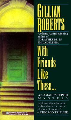 With Friends Like These... - Book #4 of the Amanda Pepper