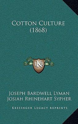Cotton Culture - Joseph Bardwell Lyman; Josiah Rhinehart Sypher