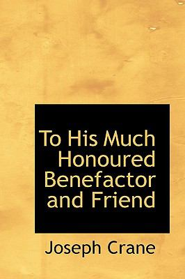 Paperback To His Much Honoured Benefactor and Friend Book