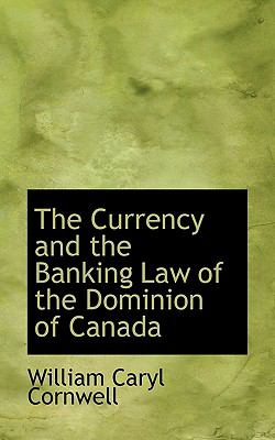 Paperback The Currency and the Banking Law of the Dominion of Canad Book