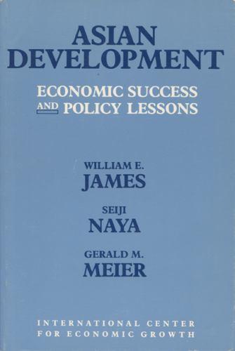Asian Development : Economic Success and Policy Lessons - Gerald M. Meier; Seiji Naya; William E. James