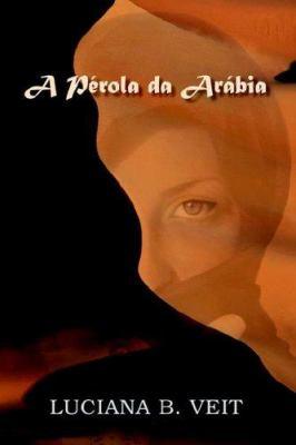 A Perola da Arabia - Luciana B. Veit