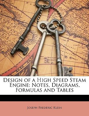 Paperback Design of a High Speed Steam Engine : Notes, Diagrams, Formulas and Tables Book