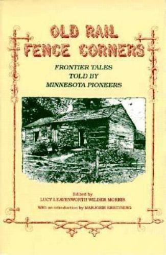 Old Rail Fence Corners : Frontier Tales Told by Minnesota Pioneers - Lucy Leavenworth Wilder Morris