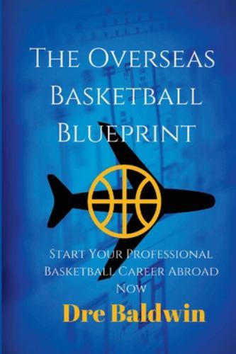 The overseas basketball blueprint a book by dre baldwin malvernweather Gallery