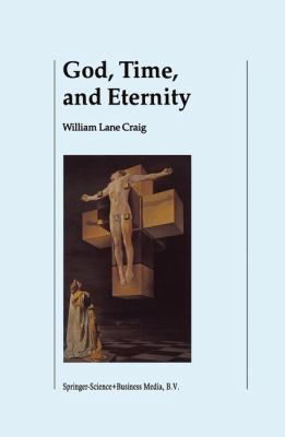 God, Time, and Eternity : The Coherence of Theism II: Eternity - W. L. Craig