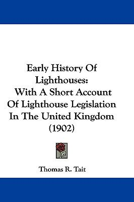 Hardcover Early History of Lighthouses : With A Short Account of Lighthouse Legislation in the United Kingdom (1902) Book