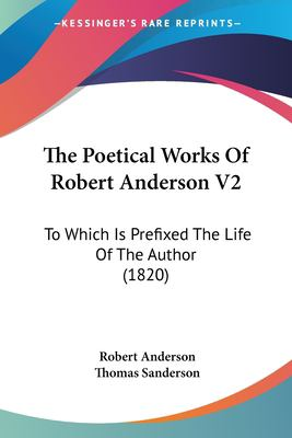 Paperback The Poetical Works of Robert Anderson V2 : To Which Is Prefixed the Life of the Author (1820) Book