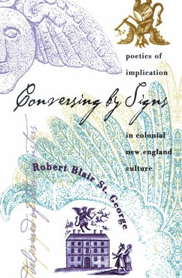 Conversing by Signs : Poetics of Implication in Colonial New England Culture - Robert Blair St. George