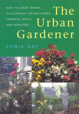 The Urban Gardener : How To Grow Things Successfully.
