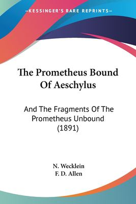 Paperback The Prometheus Bound of Aeschylus : And the Fragments of the Prometheus Unbound (1891) Book
