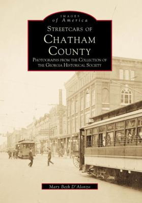 Streetcars of Chatham County: Photographs from the Collection of the Georgia Historical Society - Book  of the Images of America: Georgia