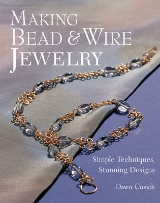 Paperback Making Bead and Wire Jewelry : Simple Techniques, Stunning Designs Book