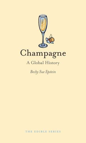 Champagne: A Global History - Book  of the Edible Series