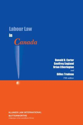 Labour Law in Canada - Brian Etherington; Gilles Trudeau; Geoffrey England; Donald D. Carter