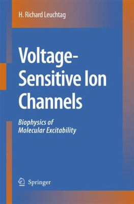Voltage-Sensitive Ion Channels : Biophysics of Molecular Excitability - H. Richard Leuchtag