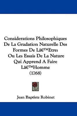 Hardcover Considerations Philosophiques de la Gradation Naturelle des Formes de Lg_Tetre : Ou les Essais de la Nature Qui Apprend A Faire LG_THomme (1768) Book