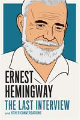 Ernest Hemingway: The Last Interview: and Other Conversations - Book  of the Last Interview