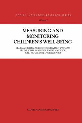 Measuring and Monitoring Children's Well-Being - Bong Joo Lee; Robert M. George; Arlene Bowers Andrews; Asher Ben-Arieh; Natalie Hevener Kaufman