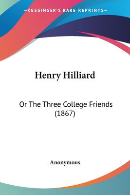 Paperback Henry Hilliard : Or the Three College Friends (1867) Book