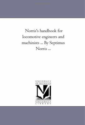 Norris's Hand-Book for Locomotive Engineers and MacHinists + - Septimus. Norris
