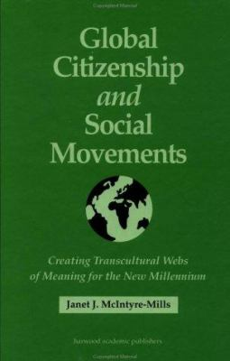 Global Citizenship and Social Movements : Creating Transcultural Webs of Meaning for the New Millennium - Janet McIntyre