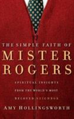 The Simple Faith Of Mr Rogers Book By Amy Hollingsworth