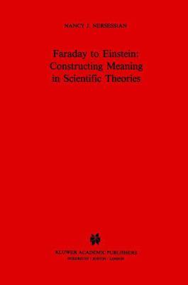 Faraday to Einstein : Constructing Meaning in Scientific Theories - Nancy J. Neressian