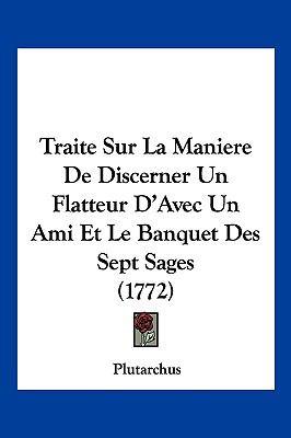Hardcover Traite Sur la Maniere de Discerner un Flatteur D'Avec un Ami et le Banquet des Sept Sages Book