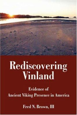 Rediscovering Vinland : Evidence of Ancient Viking Presence in America - I. I. I. Brown