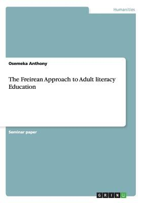 The Freirean Approach to Adult Literacy Education - Osemeka Anthony