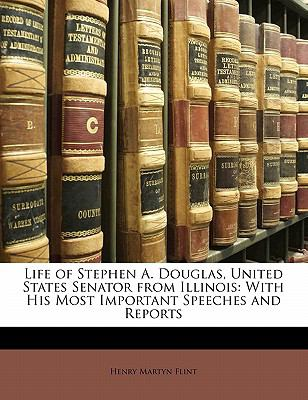 Paperback Life of Stephen a Douglas, United States Senator from Illinois : With His Most Important Speeches and Reports Book