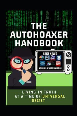 Paperback The Autohoaxer Handbook : Living in Truth at a Time of Universal Deceit Book