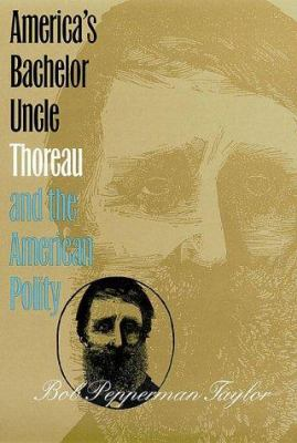 America's Bachelor Uncle : Thoreau and the American Polity - Bob Pepperman Taylor