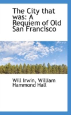 Paperback The City That Was : A Requiem of Old San Francisco Book
