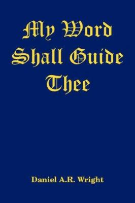 My Word Shall Guide Thee - Daniel A. R. Wright