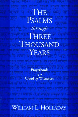 The Psalms Through Three Thousand Years : Prayerbook of A Cloud of Witnesses - William L. Holladay