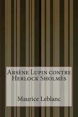 Ars?ne Lupin Contre Herlock Sholm?s - Maurice Leblanc